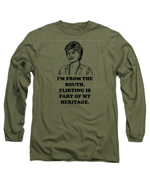 I'm From The South.  Flirting Is Part Of My Heritage.  Blanche Deveroux Golden Girls Favorite. - Long Sleeve T-Shirt