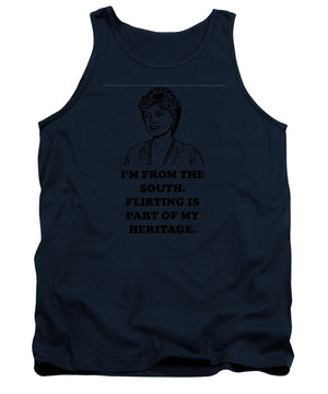 I'm From The South.  Flirting Is Part Of My Heritage.  Blanche Deveroux Golden Girls Favorite. - Tank Top