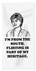 I'm From The South.  Flirting Is Part Of My Heritage.  Blanche Deveroux Golden Girls Favorite. - Beach Towel