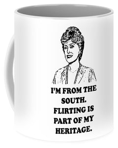 I'm From The South.  Flirting Is Part Of My Heritage.  Blanche Deveroux Golden Girls Favorite. - Mug
