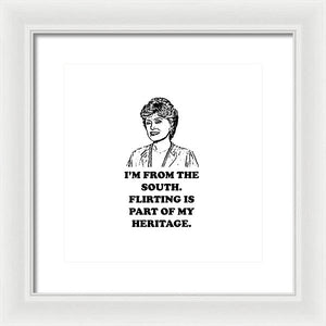 I'm From The South.  Flirting Is Part Of My Heritage.  Blanche Deveroux Golden Girls Favorite. - Framed Print