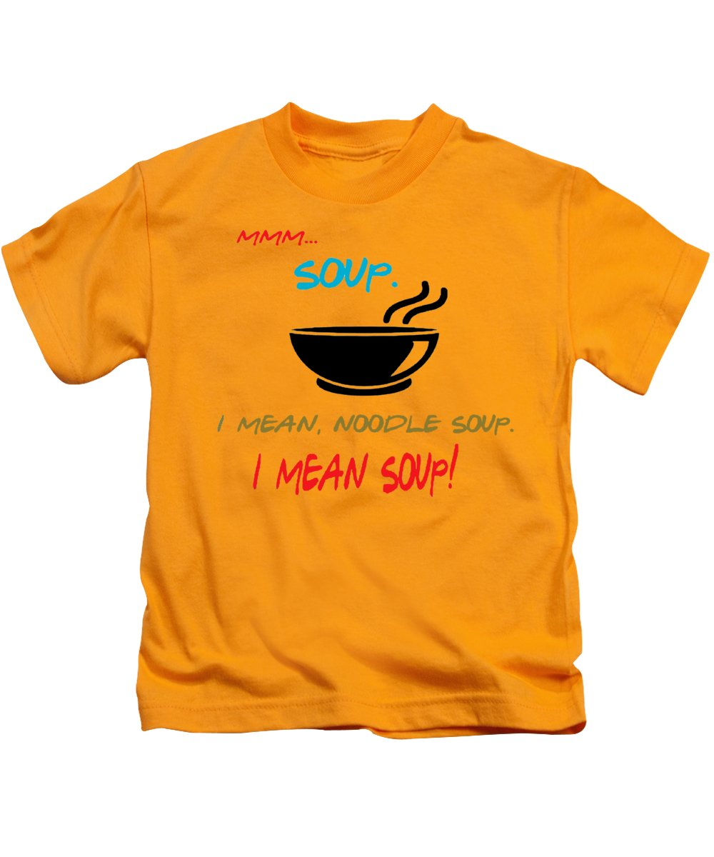 Mmm Soup, I Mean Noodle Soup.  I Mean Soup.  Friends, The One With Joey's Soup Audition.  - Kids T-Shirt