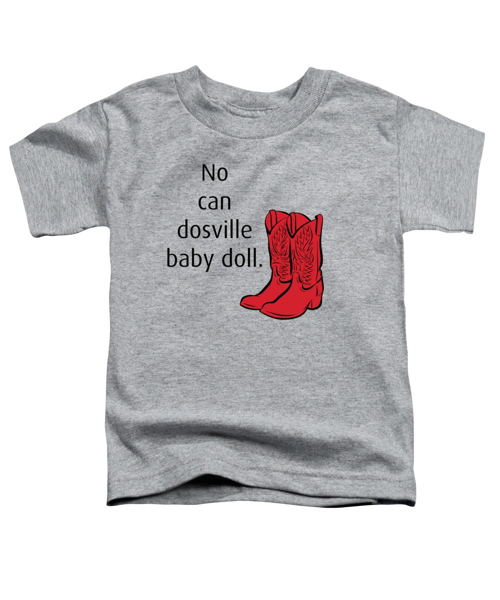 No Can Dosville Baby Doll, Himym. - Toddler T-Shirt