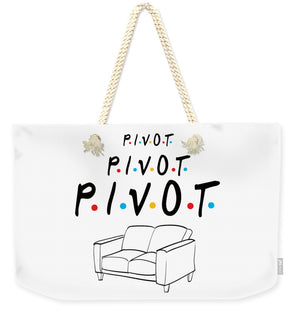 Pivot, Pivot, Pivot.  Friends, The One With The Couch And The Pivot Story Line.  - Weekender Tote Bag