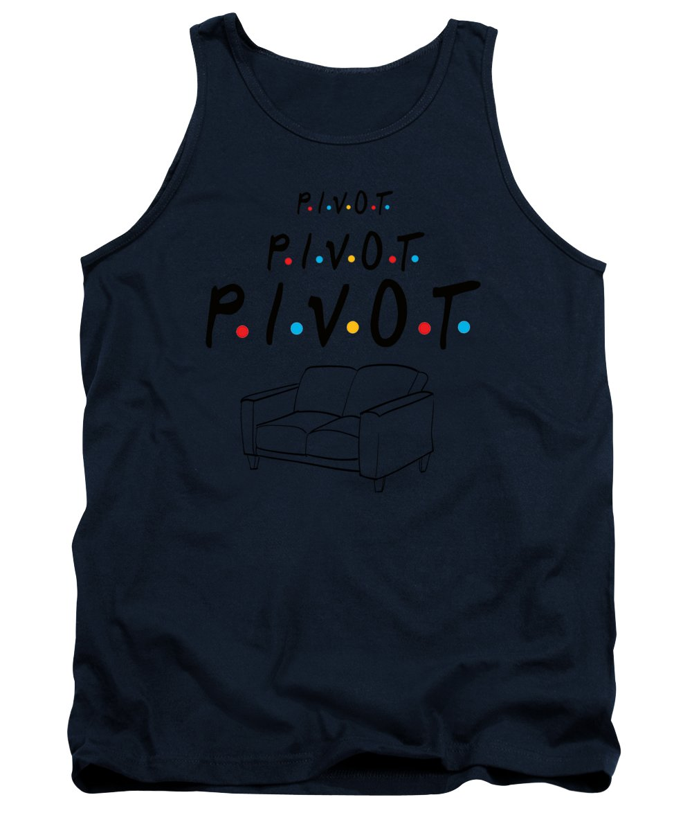 Pivot, Pivot, Pivot.  Friends, The One With The Couch And The Pivot Story Line.  - Tank Top