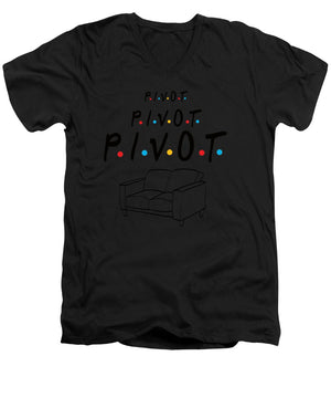 Pivot, Pivot, Pivot.  Friends, The One With The Couch And The Pivot Story Line.  - Men's V-Neck T-Shirt