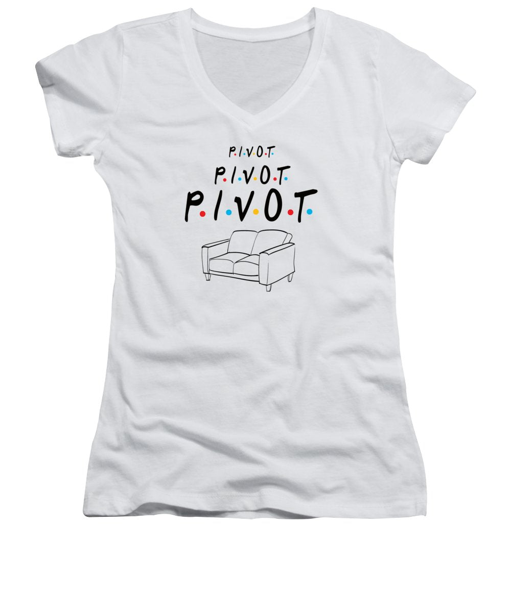 Pivot, Pivot, Pivot.  Friends, The One With The Couch And The Pivot Story Line.  - Women's V-Neck