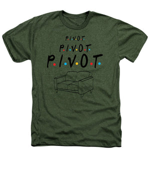 Pivot, Pivot, Pivot.  Friends, The One With The Couch And The Pivot Story Line.  - Heathers T-Shirt