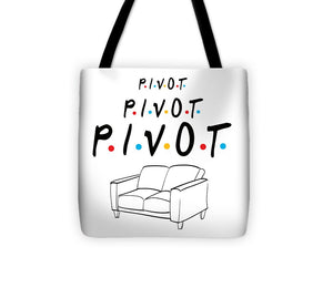 Pivot, Pivot, Pivot.  Friends, The One With The Couch And The Pivot Story Line.  - Tote Bag