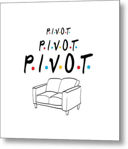 Pivot, Pivot, Pivot.  Friends, The One With The Couch And The Pivot Story Line.  - Metal Print