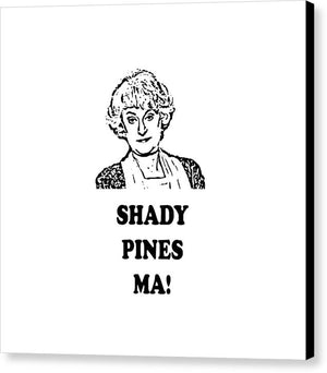 Shady Pines Ma, Dorothy Zbornak.  Golden Girls Favorites.  - Canvas Print