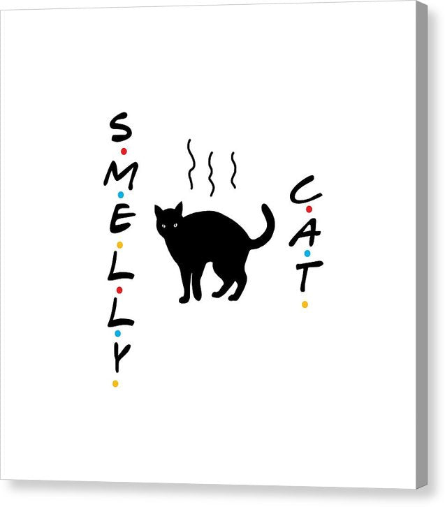 Smelly Cat, Smelly Cat, What Are They Feeding You? Friends, The One With The Smelly Cat Song.  - Canvas Print