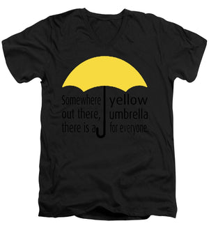 Somewhere Out There, There Is A Yellow Umbrella For Everyone.  Himym. - Men's V-Neck T-Shirt