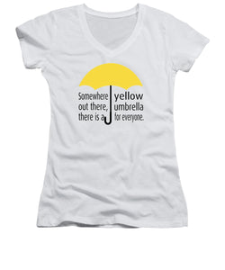 Somewhere Out There, There Is A Yellow Umbrella For Everyone.  Himym. - Women's V-Neck
