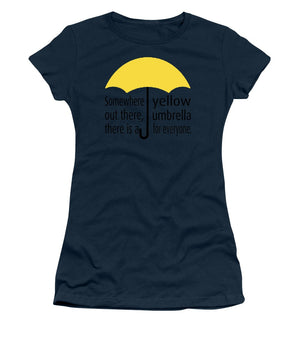 Somewhere Out There, There Is A Yellow Umbrella For Everyone.  Himym. - Women's T-Shirt