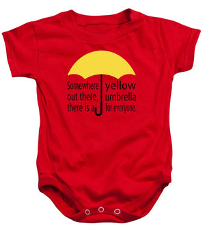 Somewhere Out There, There Is A Yellow Umbrella For Everyone.  Himym. - Baby Onesie