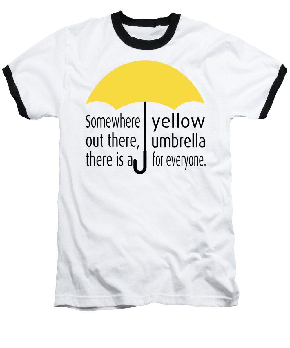 Somewhere Out There, There Is A Yellow Umbrella For Everyone.  Himym. - Baseball T-Shirt