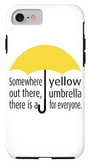 Somewhere Out There, There Is A Yellow Umbrella For Everyone.  Himym. - Phone Case