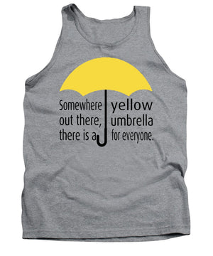 Somewhere Out There, There Is A Yellow Umbrella For Everyone.  Himym. - Tank Top