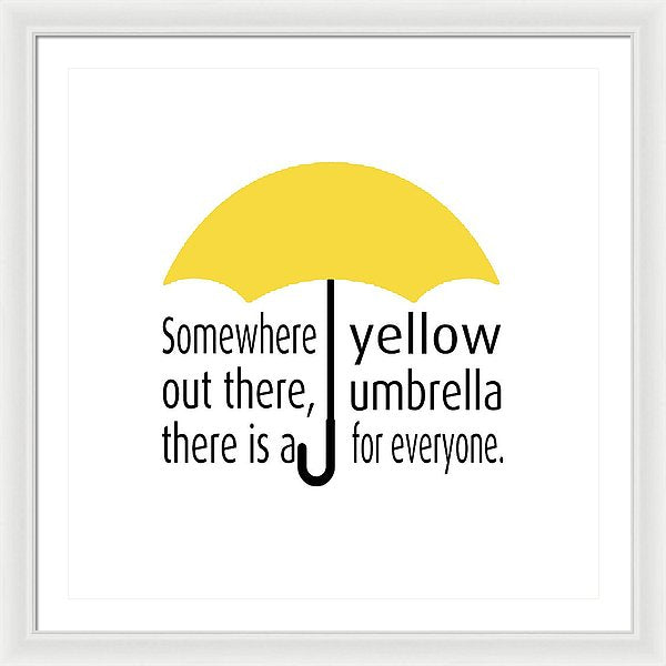 Somewhere Out There, There Is A Yellow Umbrella For Everyone.  Himym. - Framed Print