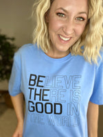 Believe there is good in the world graphic