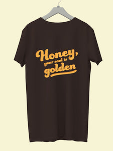 Honey Your Soul Is Golden - UNISEX T-shirt