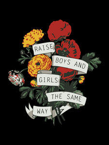 Raise your boys and Girls the same way - UNISEX T-shirt