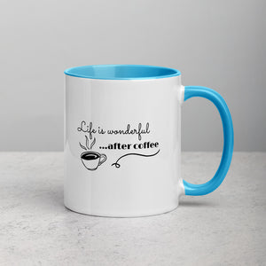 Life Is Wonderful After Coffee - Mug with Color Inside