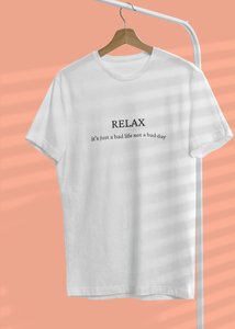 Relax It's Just a Bad Life Not a Bad Day - Unisex T-Shirt
