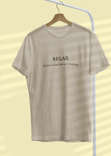 Load image into Gallery viewer, Relax It's Just a Bad Life Not a Bad Day - Unisex T-Shirt