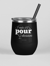 Load image into Gallery viewer, I Make Pour Decisions- Wine Tumbler