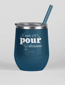 I Make Pour Decisions- Wine Tumbler