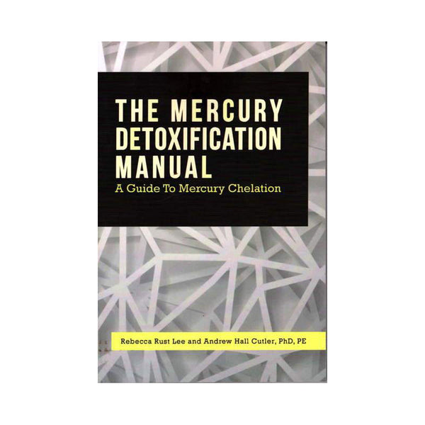 The Mercury Detoxification Manual  by Andrew Hall Culter PhD & Rebecca Lee