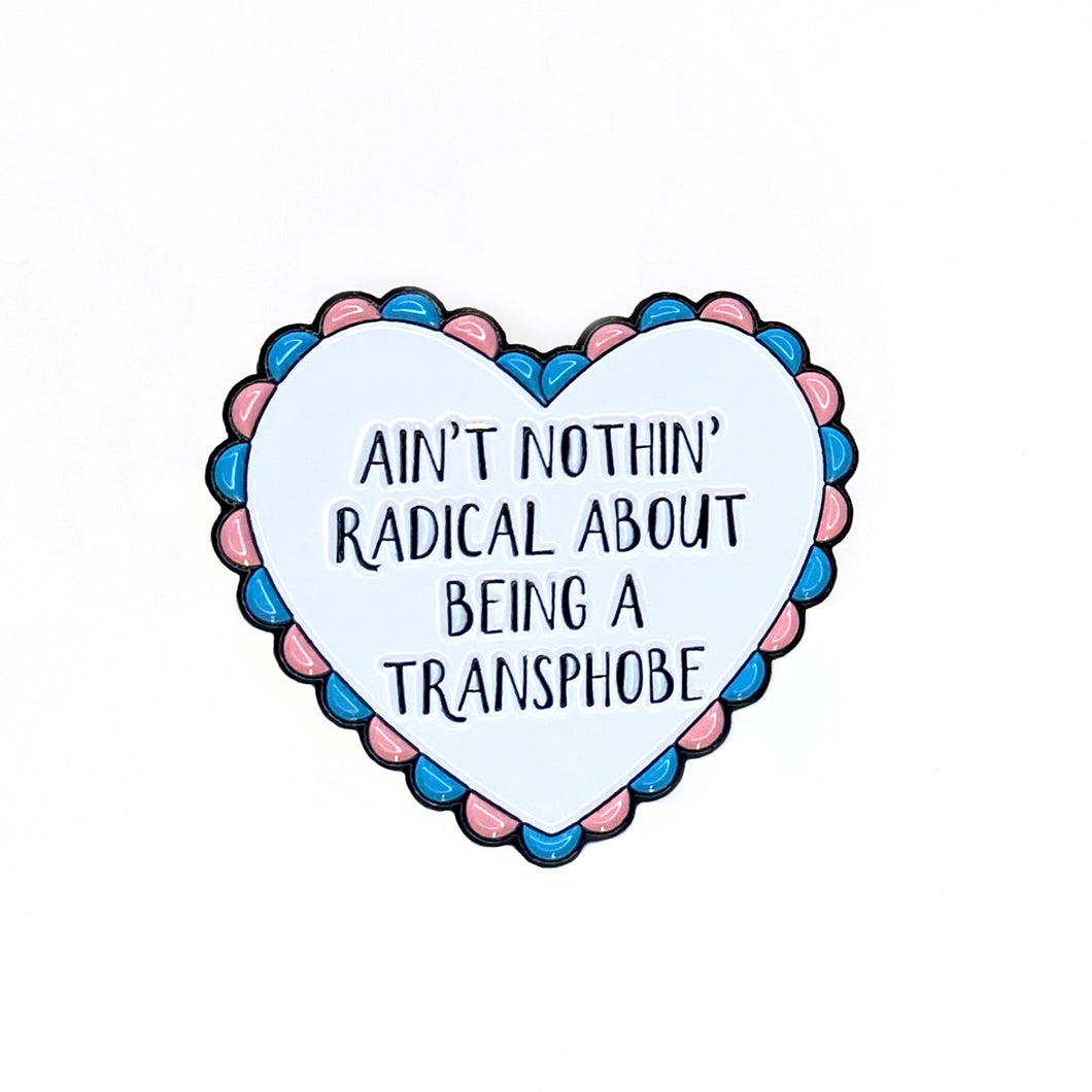 Ain't Nothin' Radical About Being A Transphobe Enamel Pin