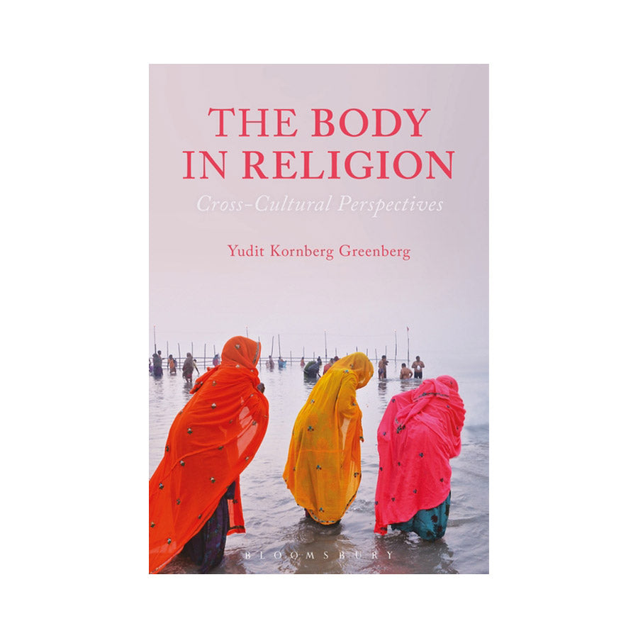 The Body in Religion - Yudit Kornberg Greenberg
