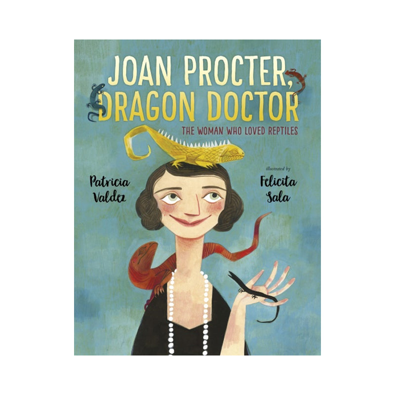 Joan Procter, Dragon Doctor: The Woman Who Loved Reptiles - Patricia Valdez, Felicita Sala