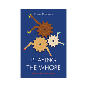 Playing the Whore: The Work of Sex Work - Melissa Gira Grant