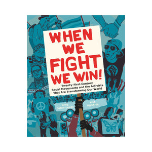 When We Fight, We Win: Twenty-First-Century Social Movements and the Activists That Are Transforming Our World - Greg Jobin-Leeds, AgitArte