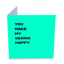 Load image into Gallery viewer, You Make My Vagina Happy Greeting Card