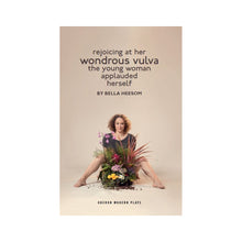 Load image into Gallery viewer, Bella Heesom: Two Plays - Wondrous Vulva, My World Has Exploded