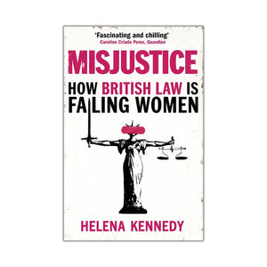 Misjustice: How British Law is Failing Women - Helena Kennedy