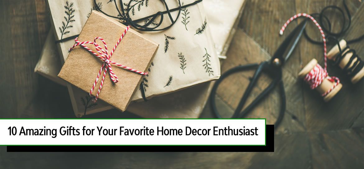 10 Amazing Gifts for Your Favorite Home Decor Enthusiast