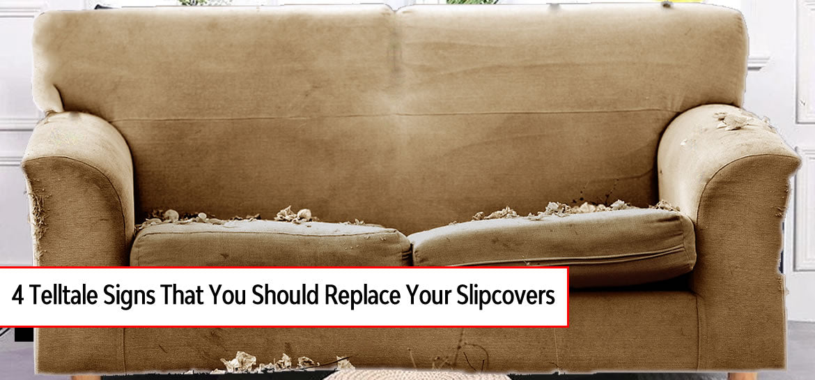 4 Telltale Signs That You Should Replace Your Slipcovers