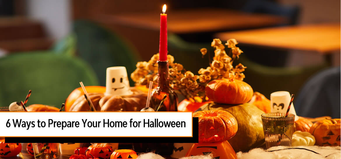 6 Ways to Prepare Your Home for Halloween