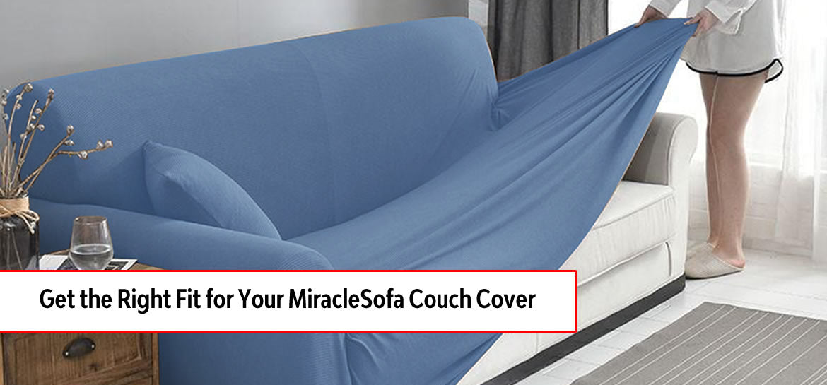 Get the Right Fit for Your MiracleSofa Couch Cover