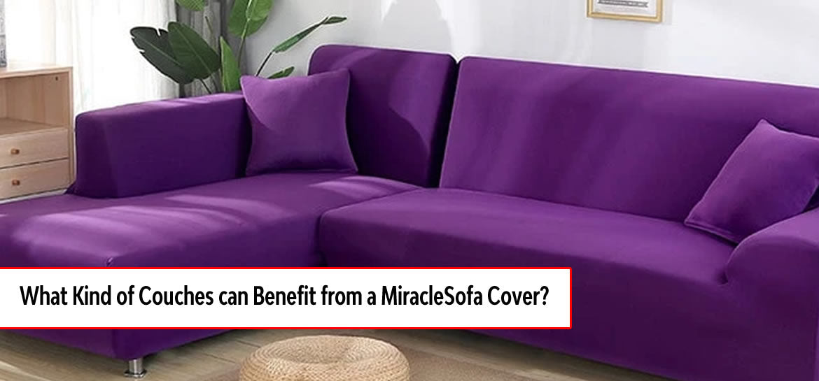 What Kind of Couches can Benefit from a MiracleSofa Cover?