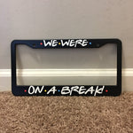 Friends License Plate Frame - Break TVShowGifts