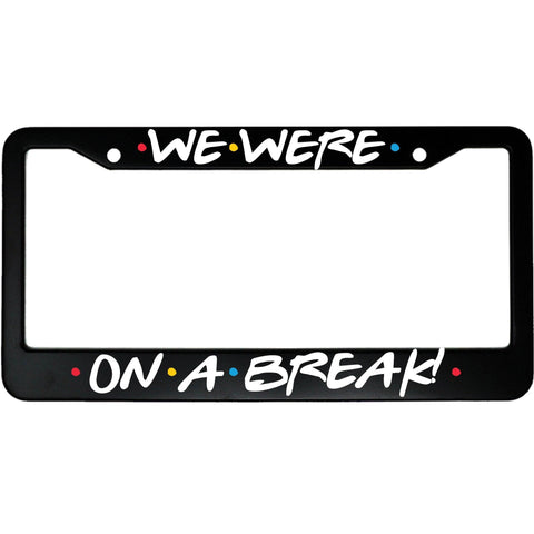 Friends License Plate Frame - We Were On A Break! TVShowGifts
