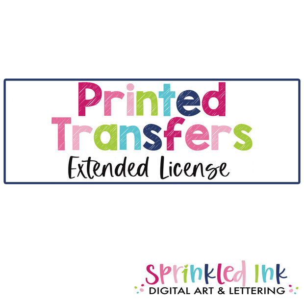 PRINTED TRANSFERS- Extended License