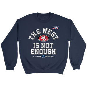 The West Is Not Enough 49ers Sweatshirt